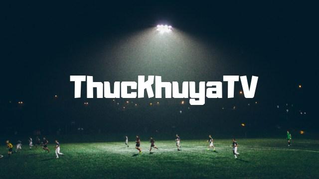 ThucKhuyaTV là nơi thỏa mãn niềm đam mê xem bóng đá của bạn