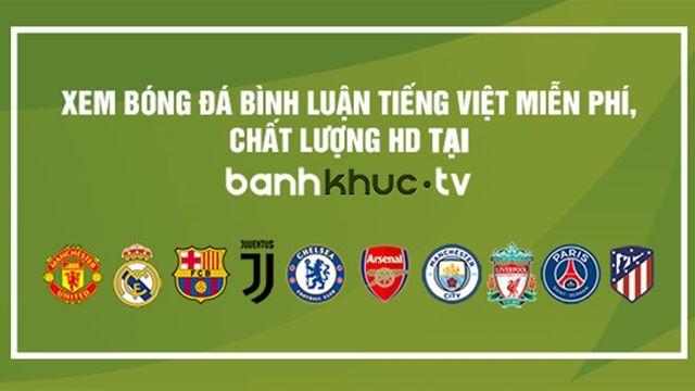 BanhKhucTV - Trang xem bóng đá trực tiếp Online full HD hàng đầu