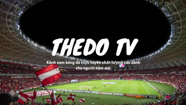 TheDo TV – Kênh xem bóng đá trực tuyến chất lượng cao dành cho người hâm mộ