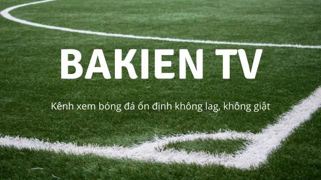 BaKien TV - kênh xem bóng đá ổn định không lag, không giật