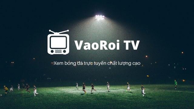 VaoRoi TV - website trực tiếp bóng đá uy tín và chất lượng