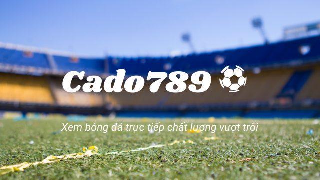 Cado789 - Kênh xem trực tiếp bóng đá trực tuyến kèo nhà cái