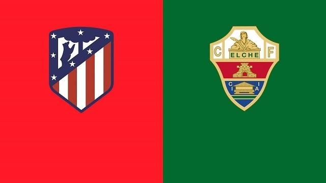 Elche vs Atletico Madrid, 21h15 - 01/05/2021 - La Liga vòng 34