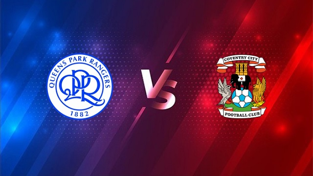 Queens Park Rangers vs Coventry, 21h00 - 02/04/2021 - Hạng Nhất Anh
