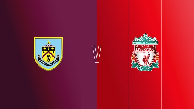 Burnley vs Liverpool, 02h15 - 20/05/2021 - NHA vòng 37