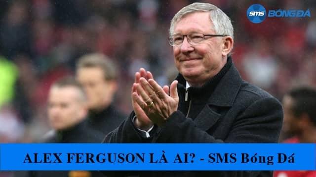 Alex Ferguson - HLV bóng đá vĩ đại trên thế giới