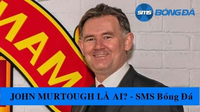 John Murtough là ai?