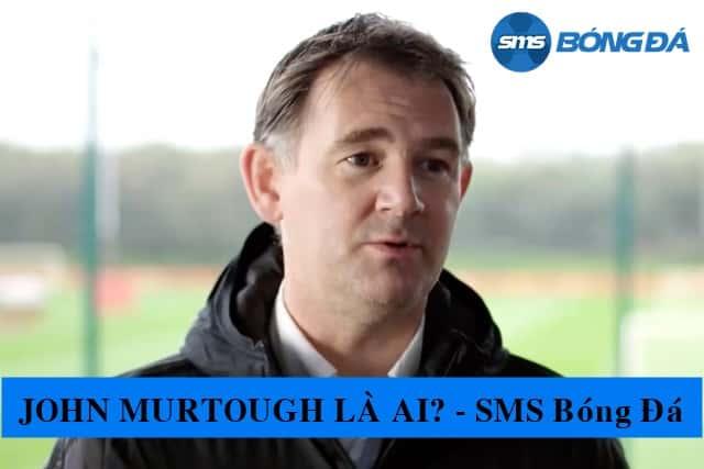 John Murtough - tân giám đốc thể thao của MU