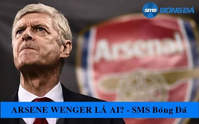 Tiểu sử HLV Arsène Wenger - người gắn bó 22 năm với Arsenal