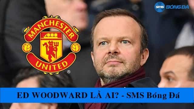 Ed Woodward là ai?