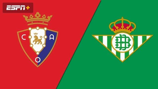 Osasuna vs Betis, 00h30 - 24/09/2021 - La Liga vòng 6