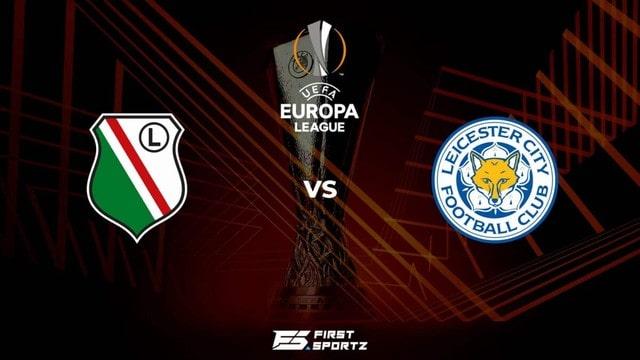 Legia Warsaw vs Leicester, 23h45 – 30/09/2021 – Europa League