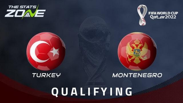 Thổ Nhĩ Kỳ vs Montenegro, 01h45 - 02/09/2021 - Vòng Loại WC Khu Vực Châu Âu